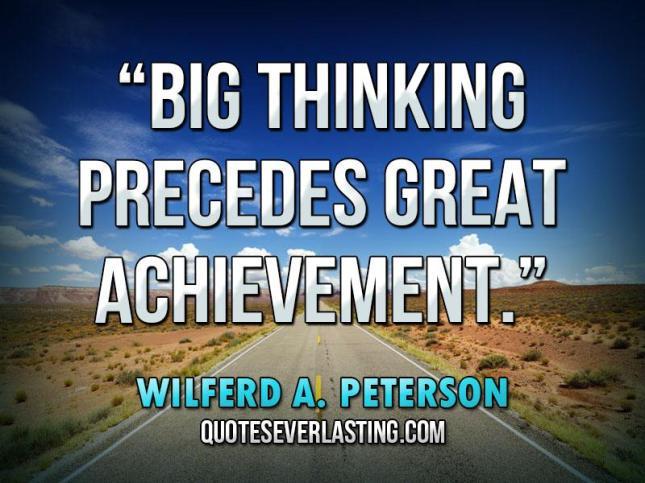 """""""Big-thinking-precedes-great-achievement.""""-—-Wilferd-A.-Peterson"""